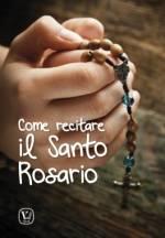 Come recitare il Santo Rosario