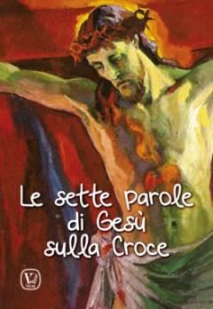 Le sette parole di Gesù sulla Croce