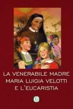 La Venerabile Madre Maria Luigia Velotti e l'Eucaristia