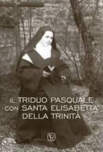 Il triduo pasquale con Santa Elisabetta della Trinità